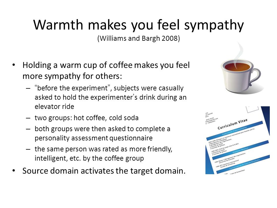 Warmth makes you feel sympathy (Williams and Bargh 2008)