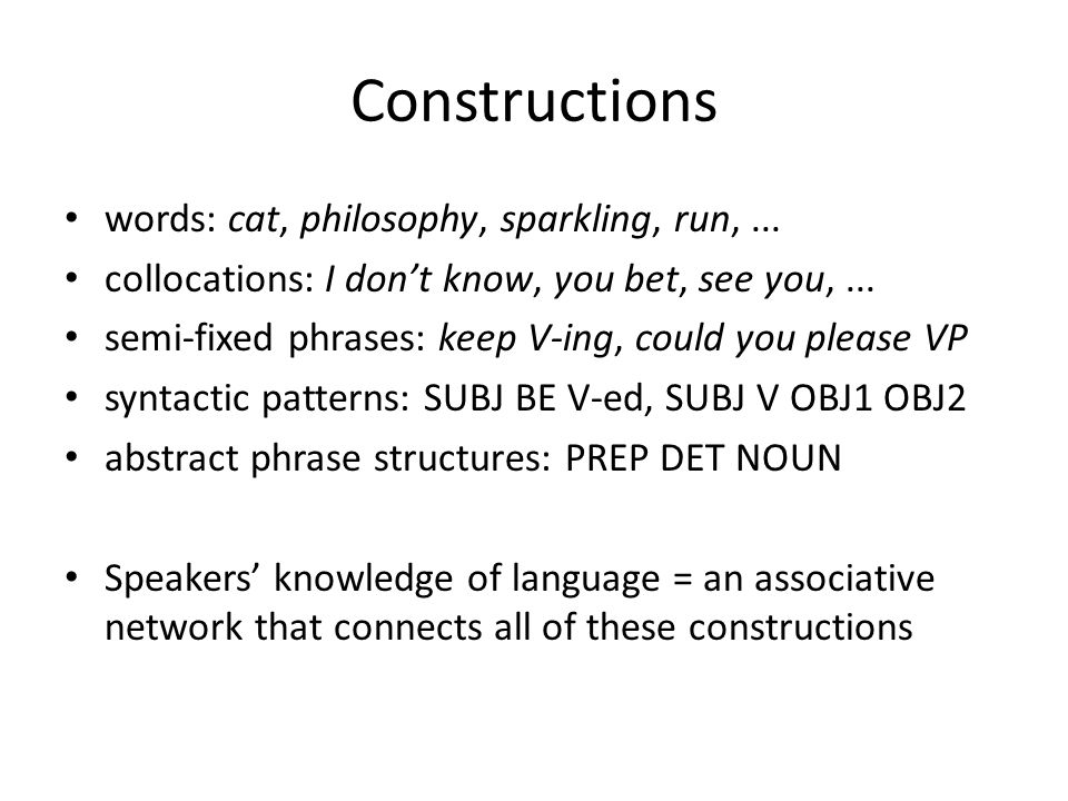 Constructions words: cat, philosophy, sparkling, run, ...