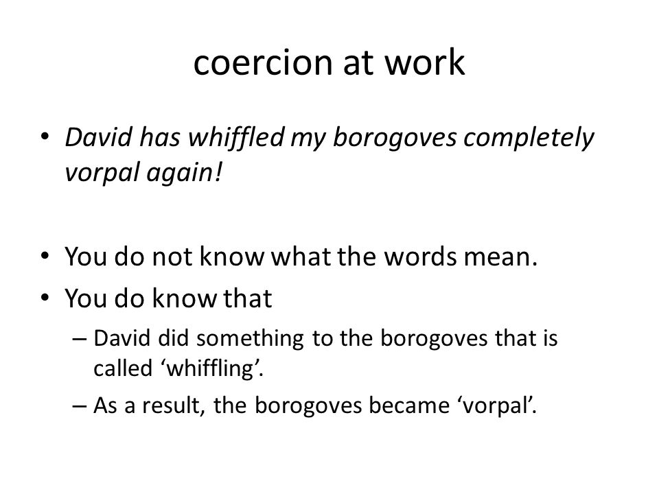 coercion at work David has whiffled my borogoves completely vorpal again! You do not know what the words mean.