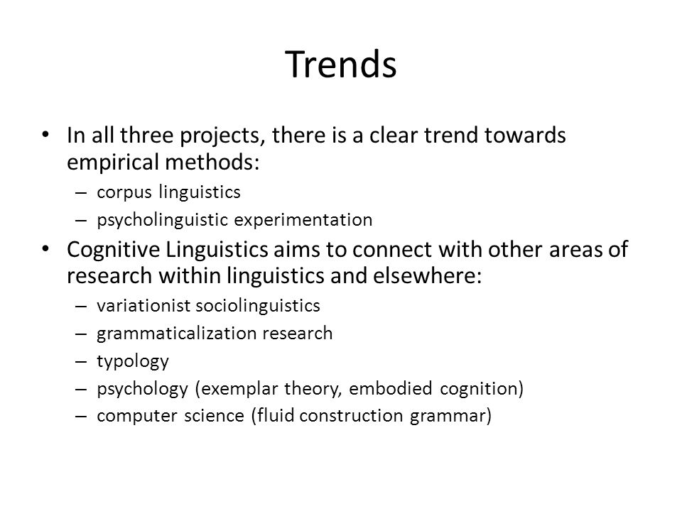 Trends In all three projects, there is a clear trend towards empirical methods: corpus linguistics.