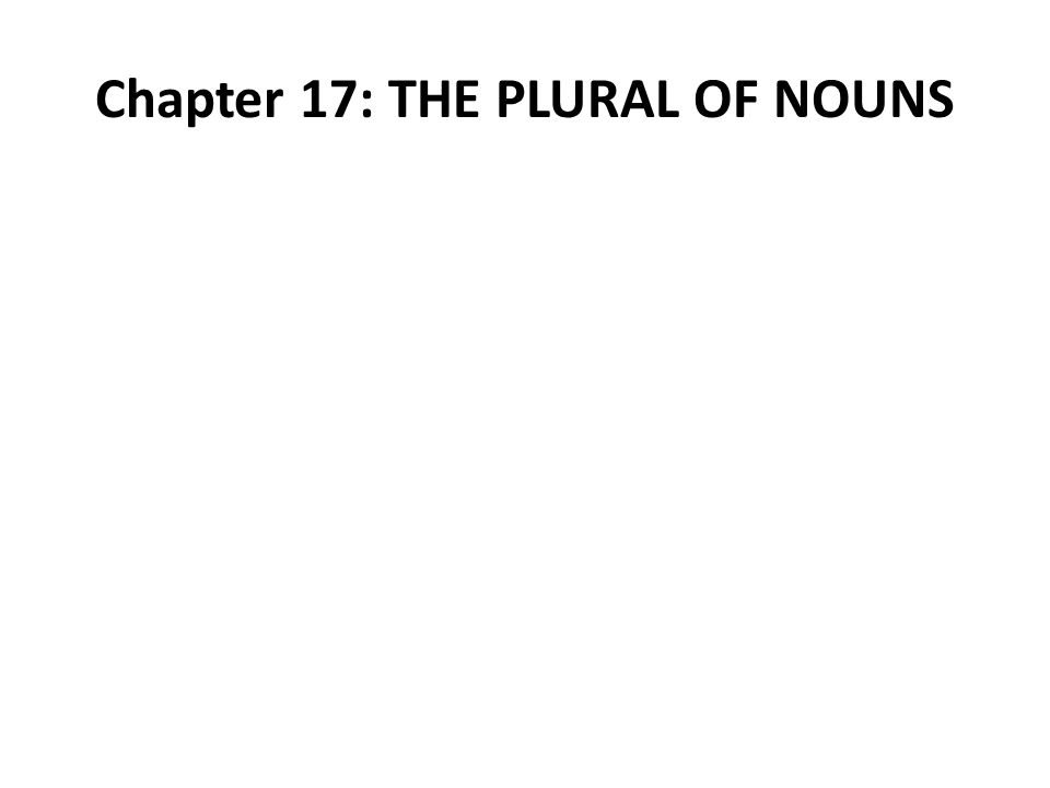 Chapter 17: THE PLURAL OF NOUNS