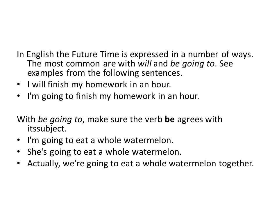In English the Future Time is expressed in a number of ways