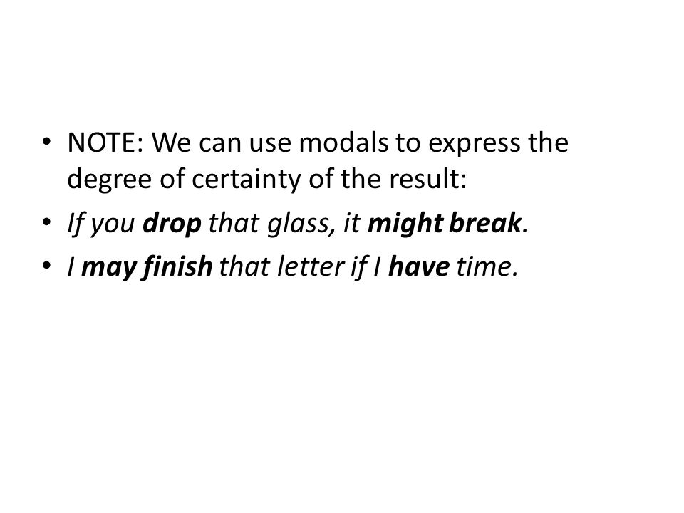 NOTE: We can use modals to express the degree of certainty of the result: