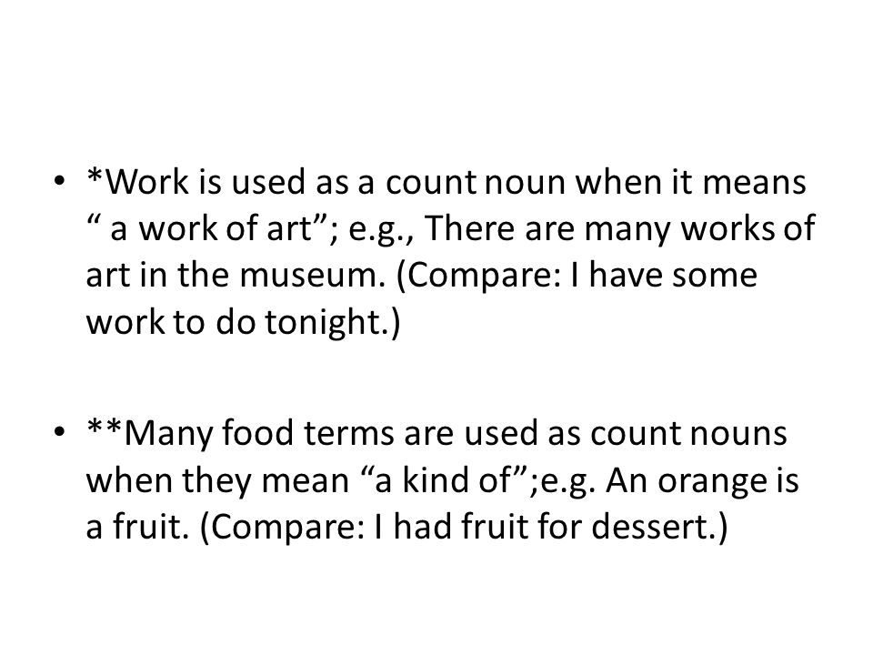 Work is used as a count noun when it means a work of art ; e. g