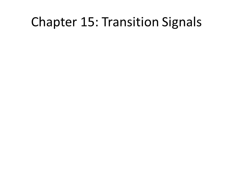 Chapter 15: Transition Signals