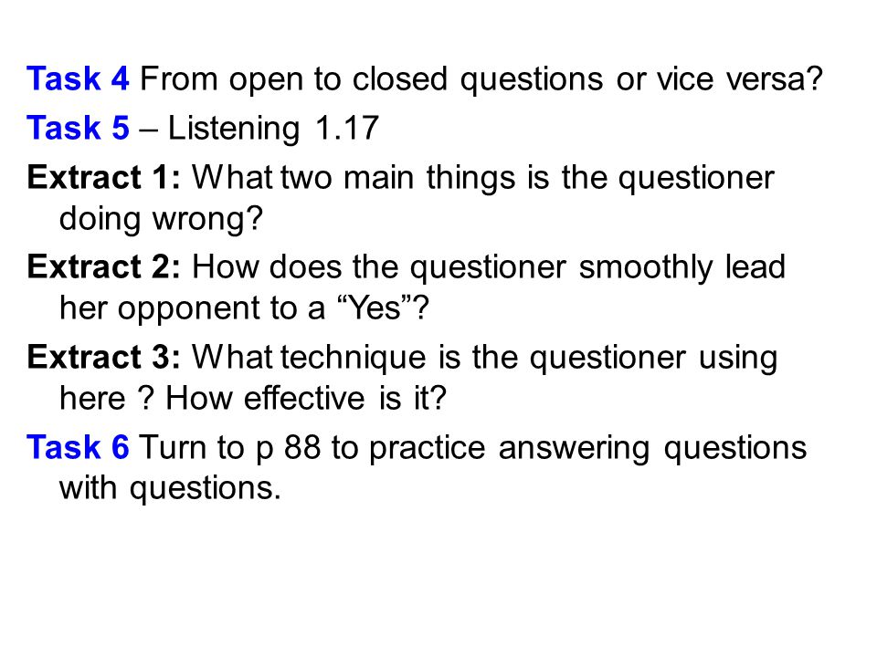 Task 4 From open to closed questions or vice versa