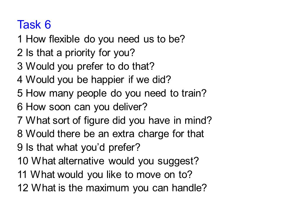 Task 6 1 How flexible do you need us to be