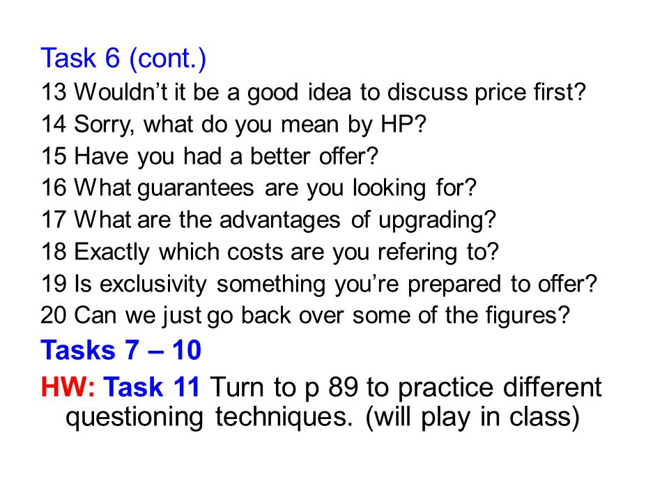Task 6 (cont.) 13 Wouldn't it be a good idea to discuss price first 14 Sorry, what do you mean by HP