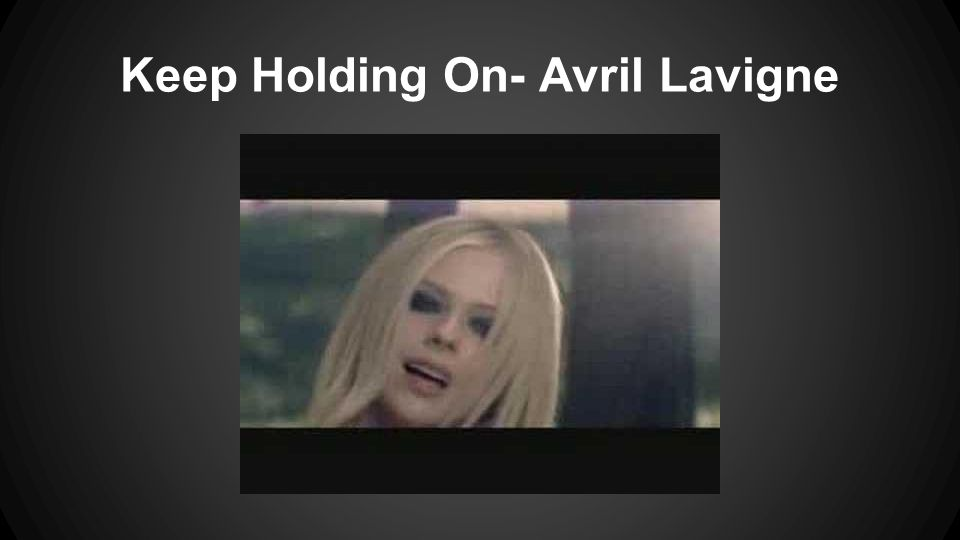 Keep Holding On- Avril Lavigne