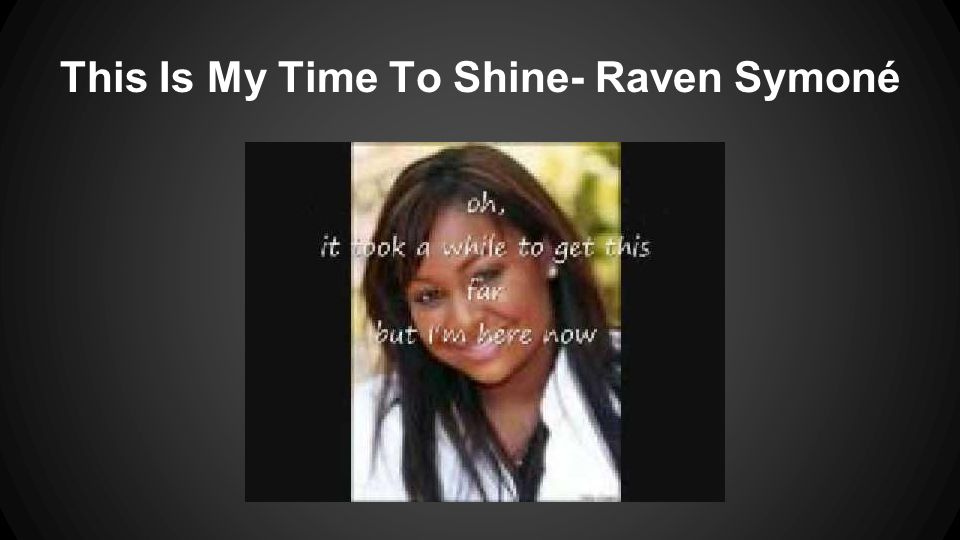 This Is My Time To Shine- Raven Symoné