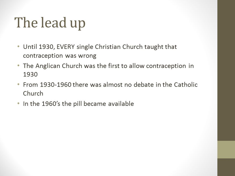 The lead up Until 1930, EVERY single Christian Church taught that contraception was wrong.