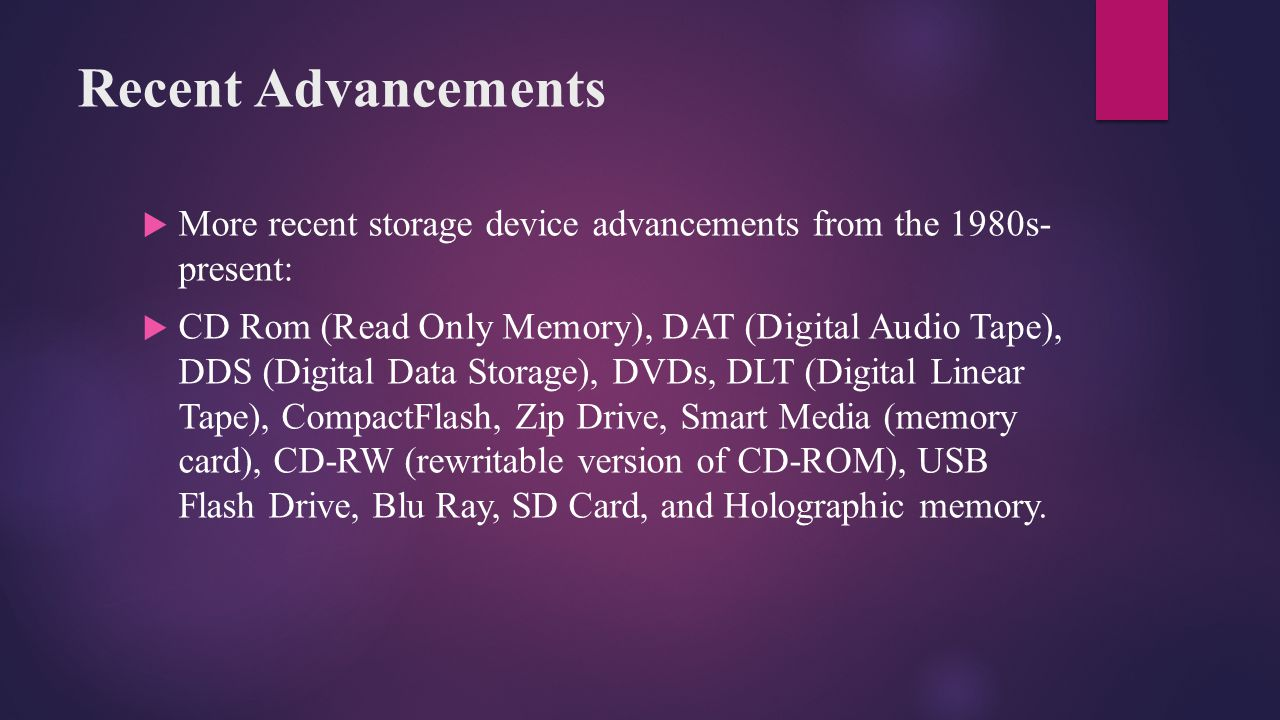 Recent Advancements More recent storage device advancements from the 1980s- present: