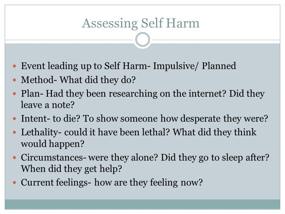 Assessing Self Harm Event leading up to Self Harm- Impulsive/ Planned
