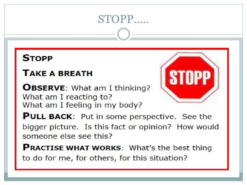 STOPP..... Stop and Step Back o Don't act immediately. Pause.