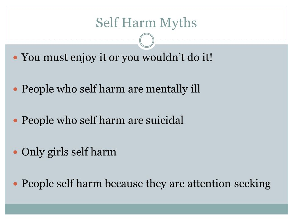 Self Harm Myths You must enjoy it or you wouldn't do it!