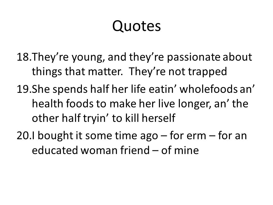 Quotes They're young, and they're passionate about things that matter. They're not trapped.
