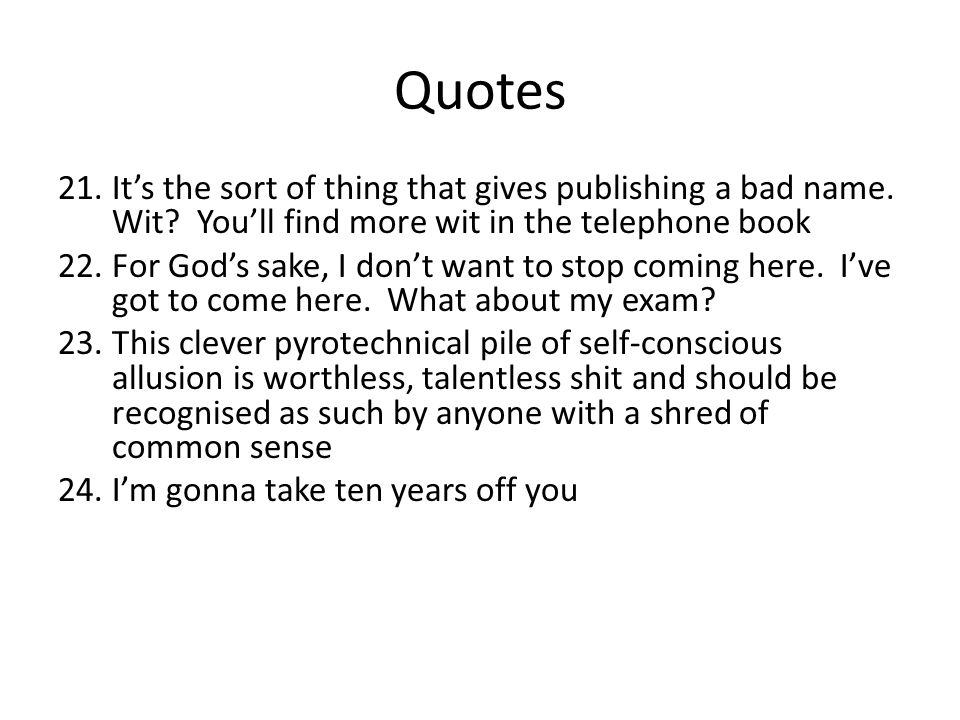 Quotes It's the sort of thing that gives publishing a bad name. Wit You'll find more wit in the telephone book.