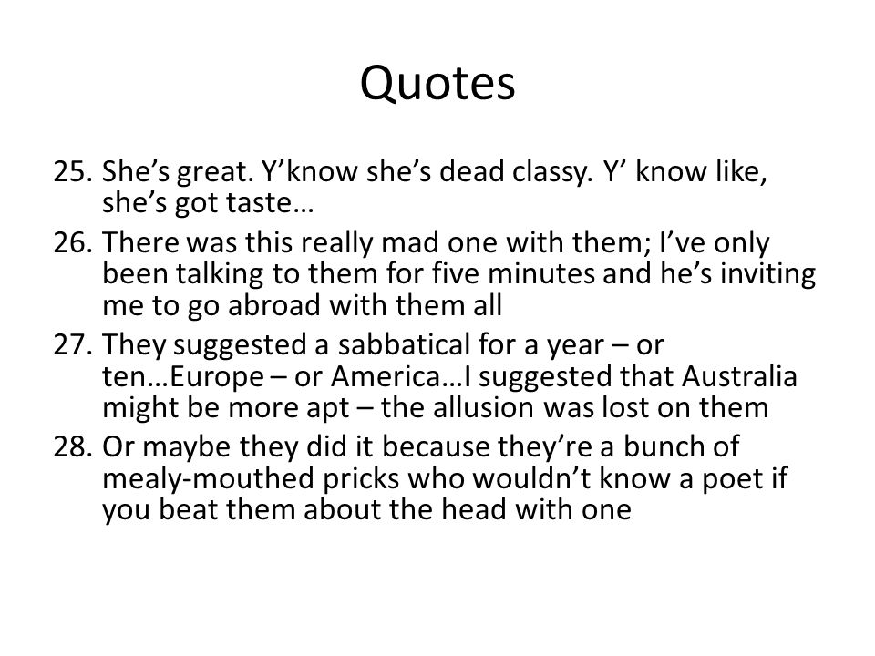 Quotes She's great. Y'know she's dead classy. Y' know like, she's got taste…