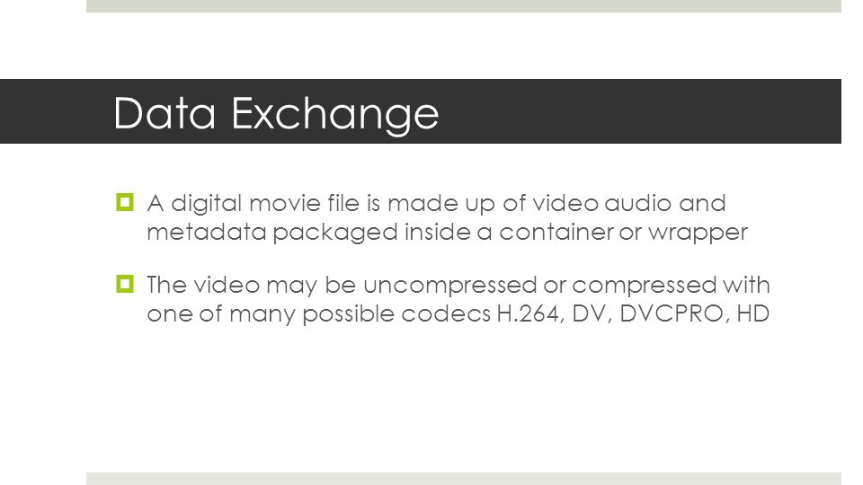 Data Exchange A digital movie file is made up of video audio and metadata packaged inside a container or wrapper.
