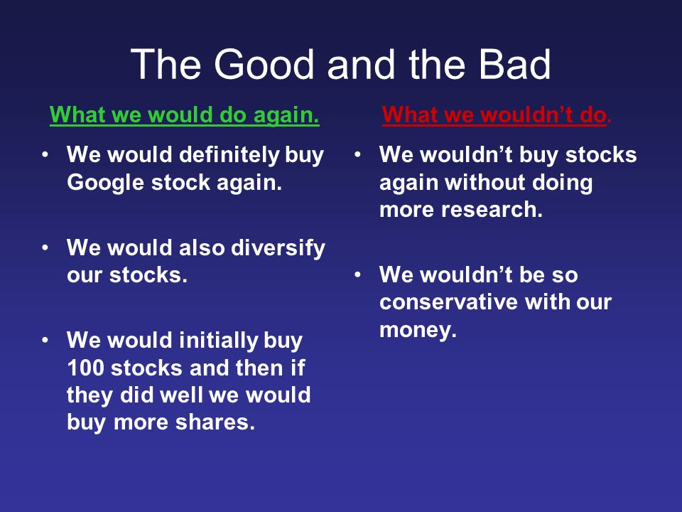 The Good and the Bad What we would do again. What we wouldn't do.