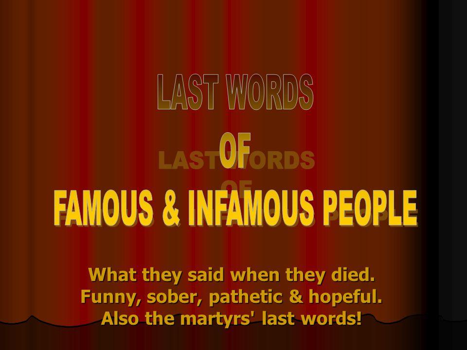 FAMOUS & INFAMOUS PEOPLE