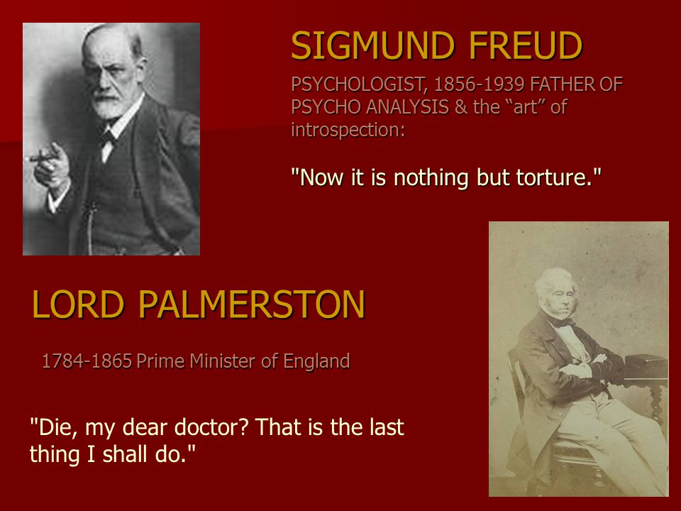 SIGMUND FREUD LORD PALMERSTON Now it is nothing but torture.