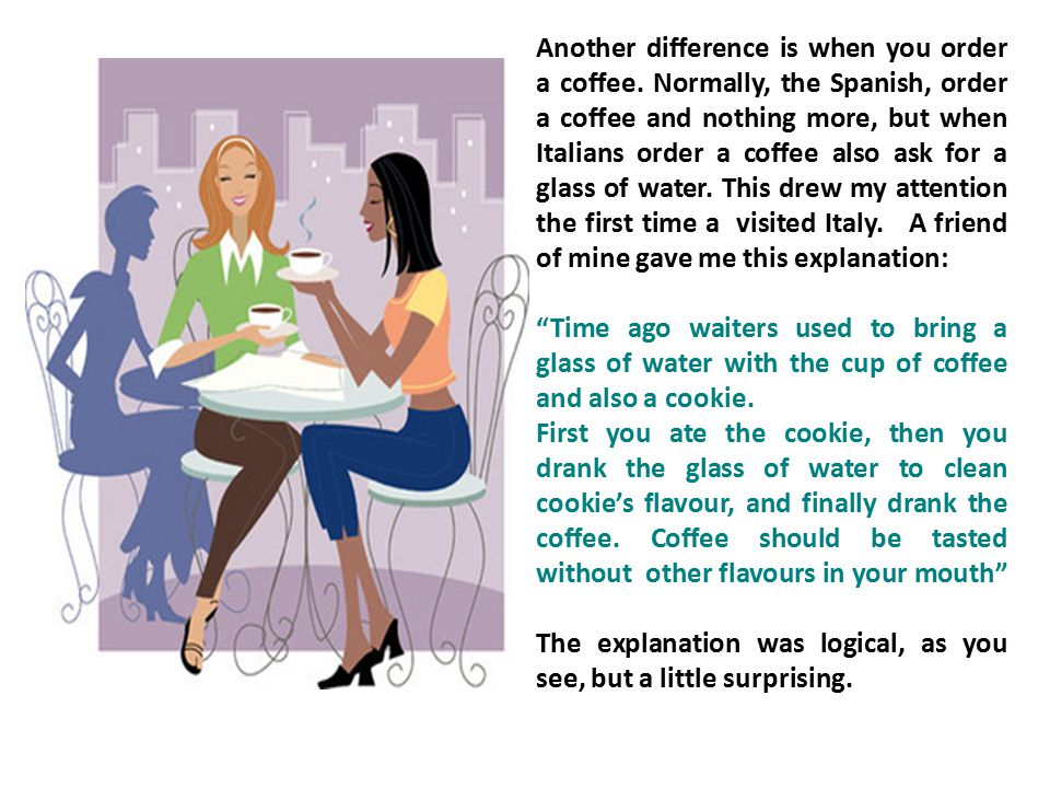 Another difference is when you order a coffee