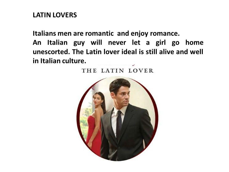 LATIN LOVERS Italians men are romantic and enjoy romance.