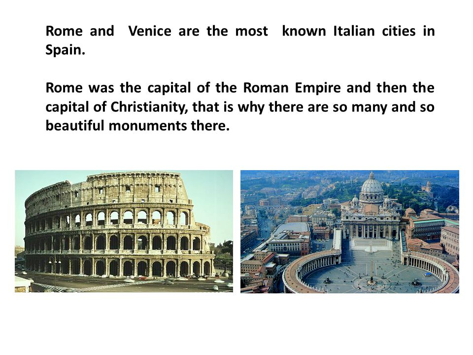 Rome and Venice are the most known Italian cities in Spain.