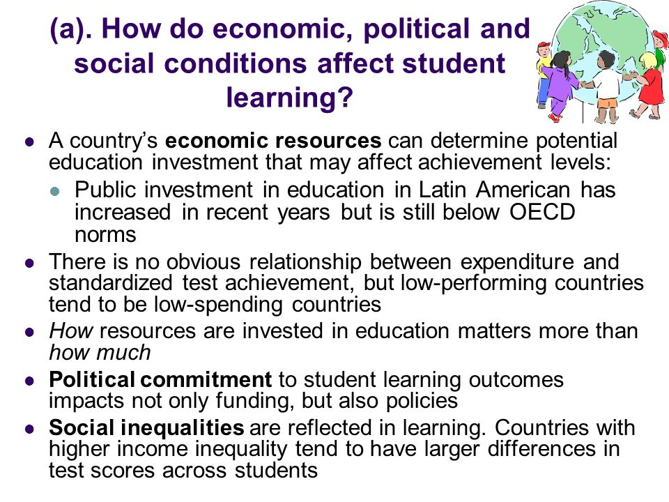 (a). How do economic, political and social conditions affect student learning