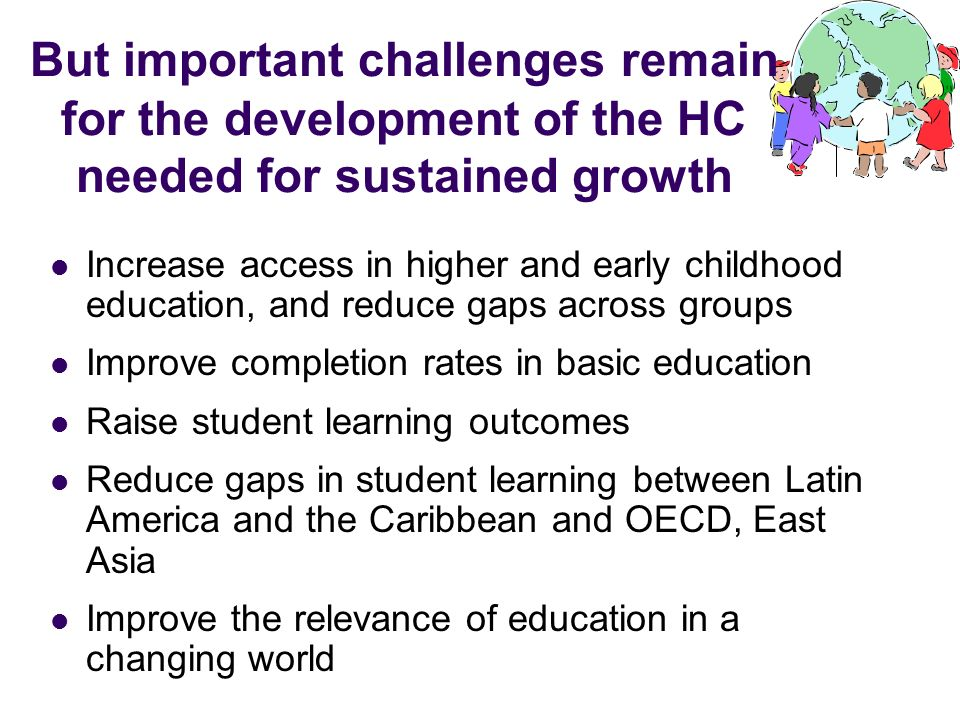But important challenges remain for the development of the HC needed for sustained growth