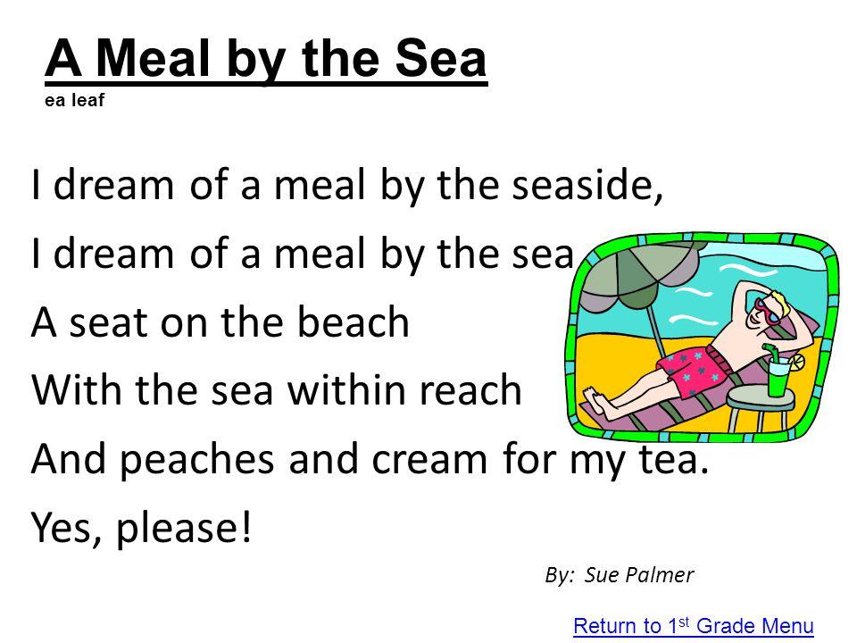 A Meal by the Sea ea leaf I dream of a meal by the seaside,
