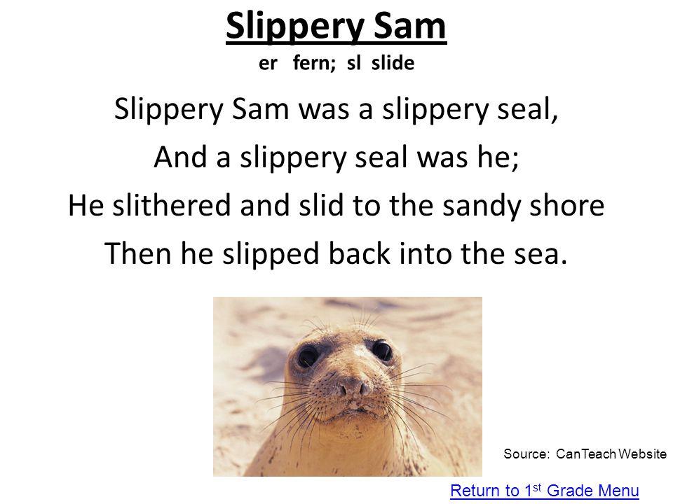 Slippery Sam er fern; sl slide
