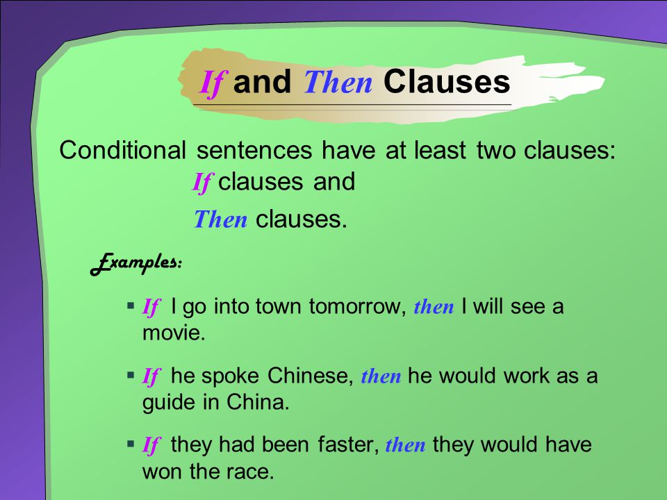 If and Then Clauses Conditional sentences have at least two clauses: If clauses and. Then clauses.