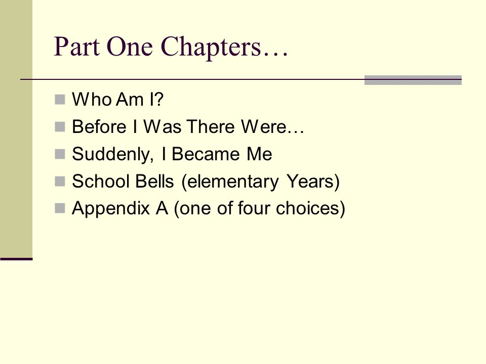 Part One Chapters… Who Am I Before I Was There Were…