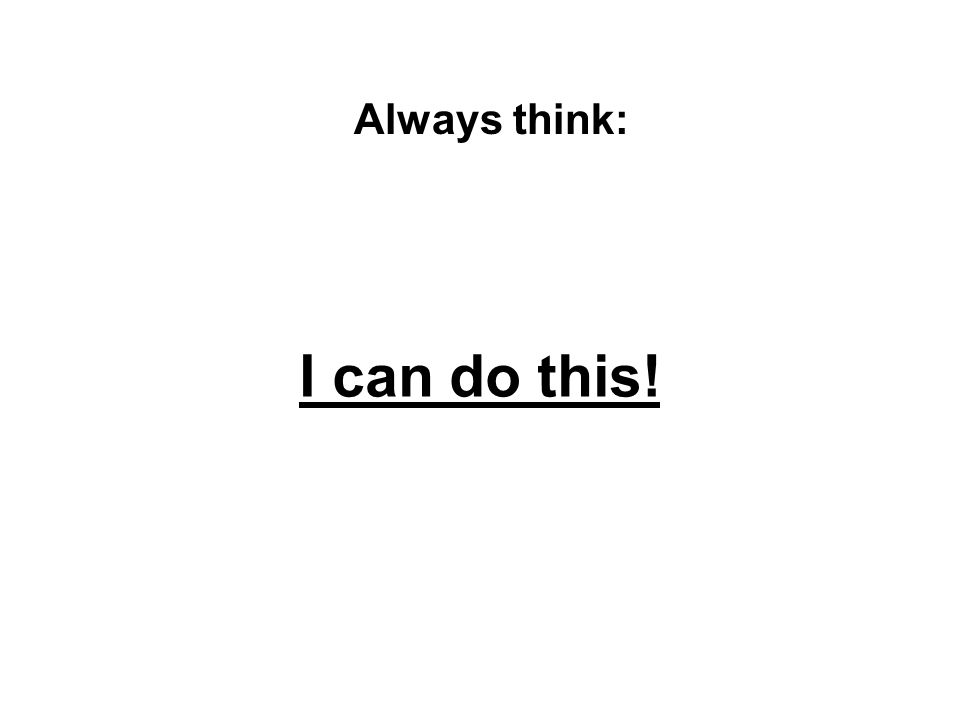 Always think: I can do this!