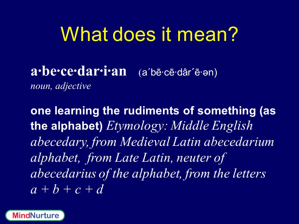 What does it mean a·be·ce·dar·i·an (a´bē·cē·dâr´ē·ən)