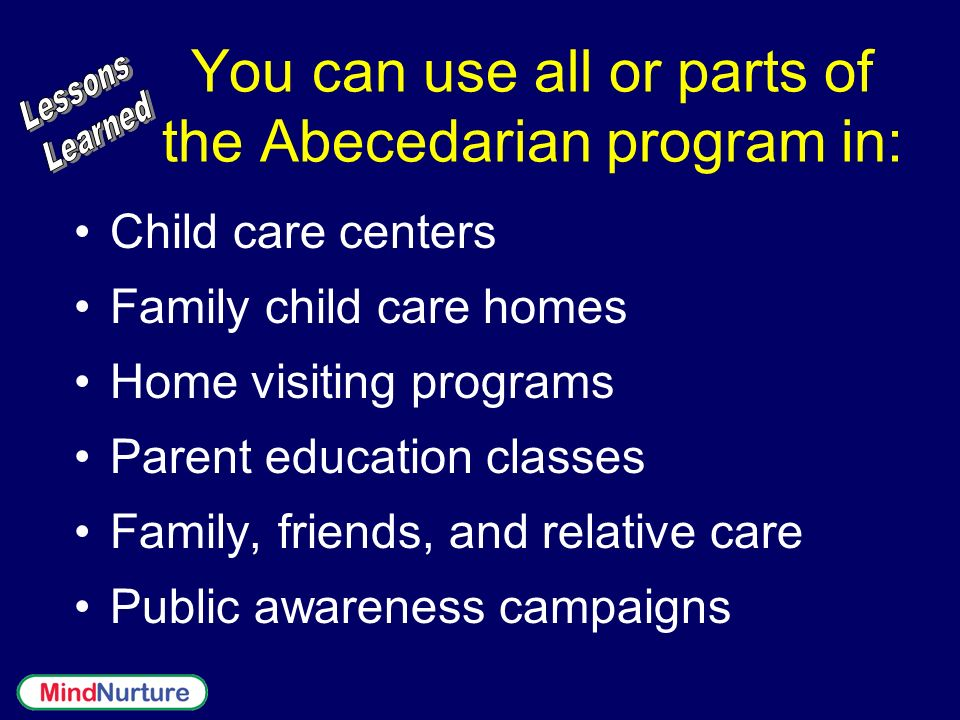 You can use all or parts of the Abecedarian program in: