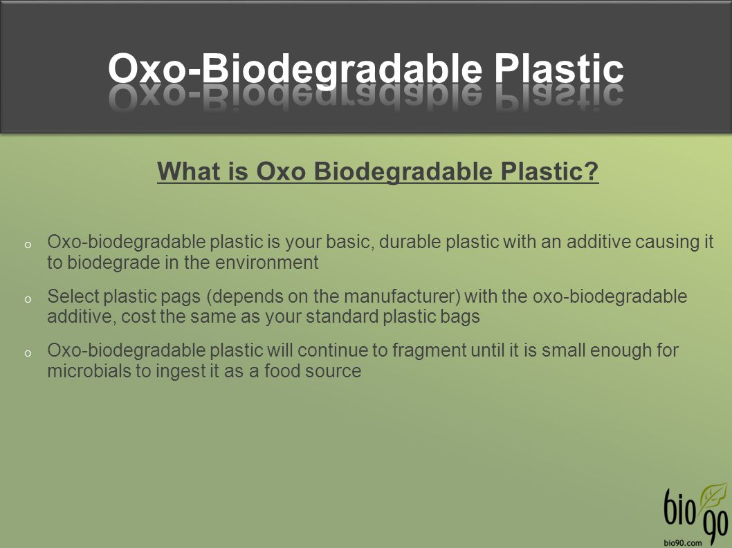Oxo-Biodegradable Plastic What is Oxo Biodegradable Plastic
