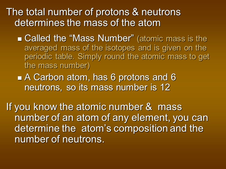 The total number of protons & neutrons determines the mass of the atom