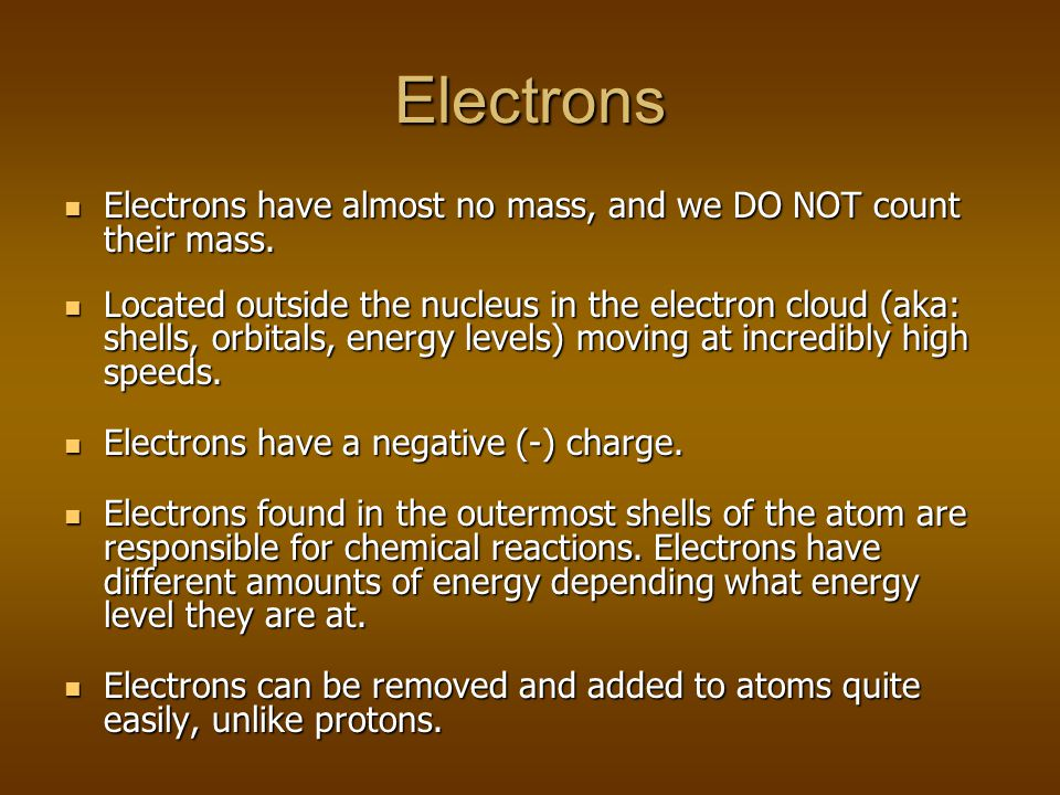 Electrons Electrons have almost no mass, and we DO NOT count their mass.