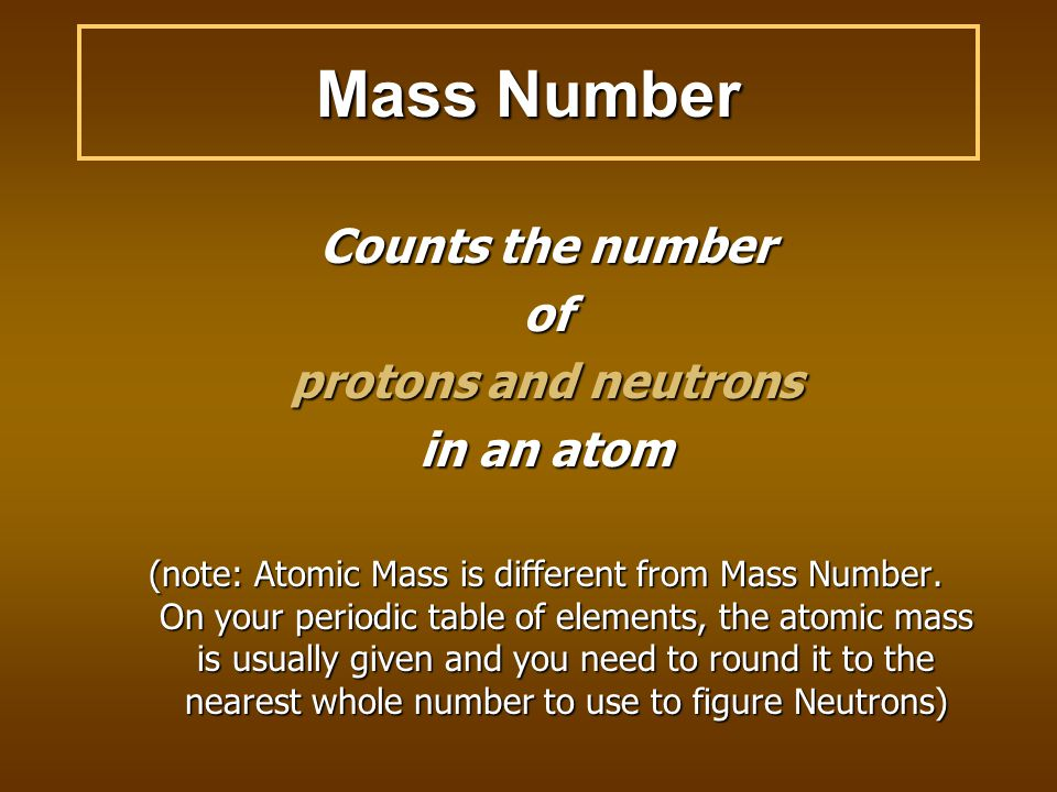 Mass Number Counts the number of protons and neutrons in an atom