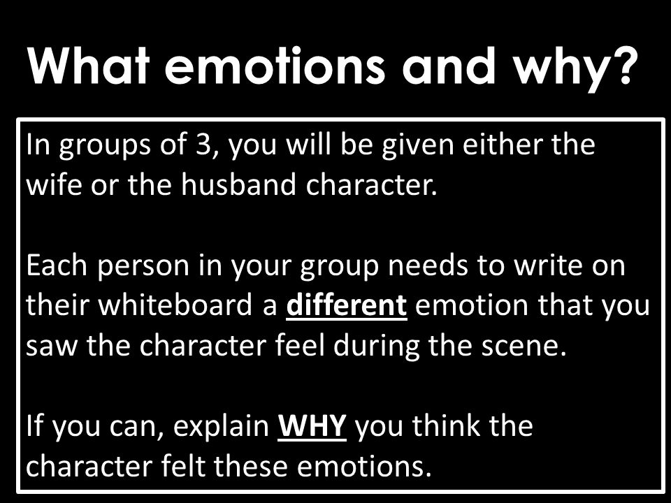 What emotions and why In groups of 3, you will be given either the wife or the husband character.