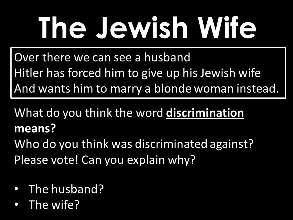 The Jewish Wife Over there we can see a husband Hitler has forced him to give up his Jewish wife And wants him to marry a blonde woman instead.