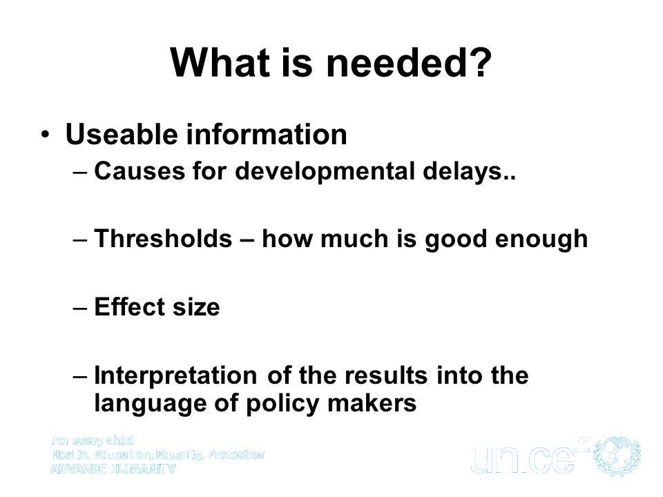 What is needed Useable information Causes for developmental delays..