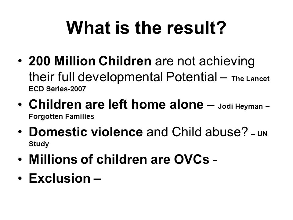 What is the result 200 Million Children are not achieving their full developmental Potential – The Lancet ECD Series-2007.