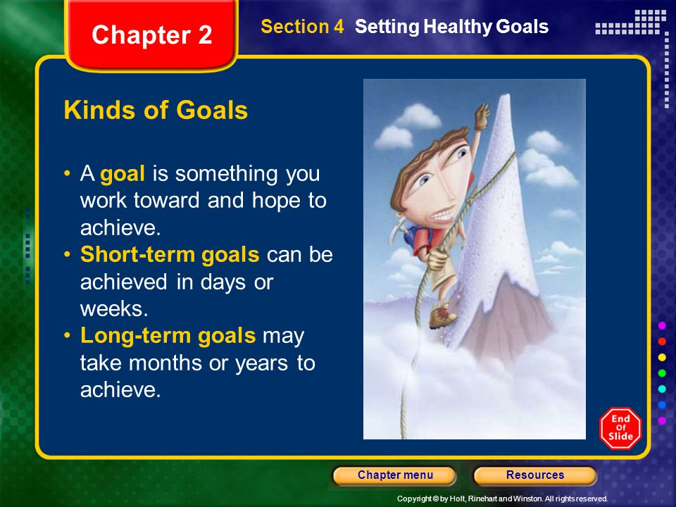 Chapter 2 Section 4 Setting Healthy Goals. Kinds of Goals. A goal is something you work toward and hope to achieve.