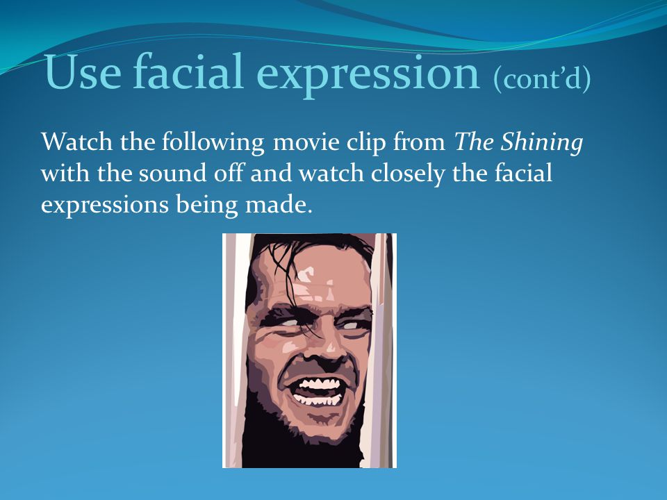 Use facial expression (cont'd)