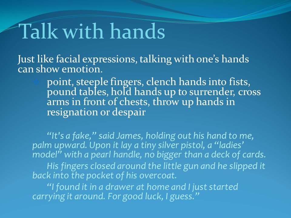 Talk with hands Just like facial expressions, talking with one's hands can show emotion.