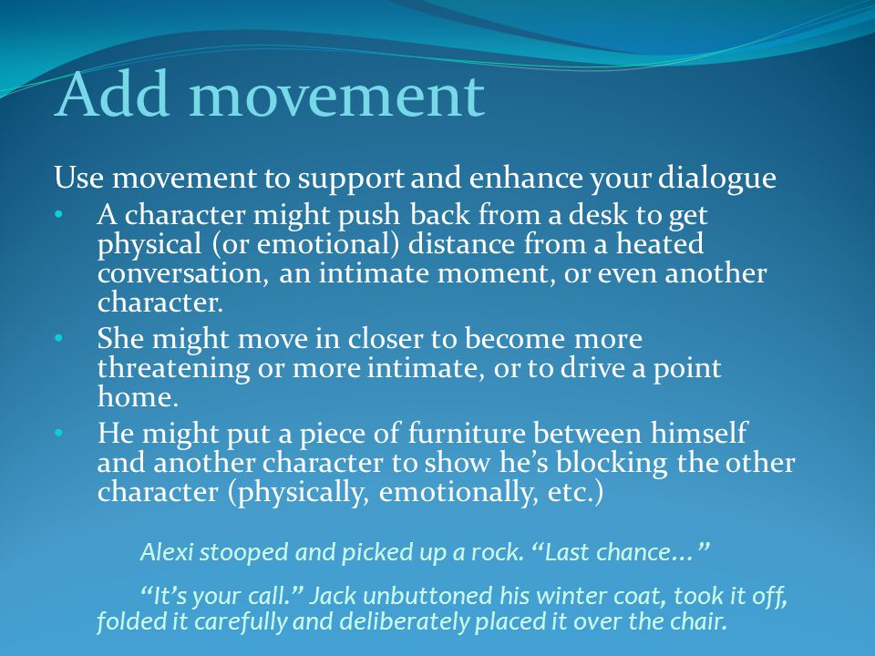 Add movement Use movement to support and enhance your dialogue